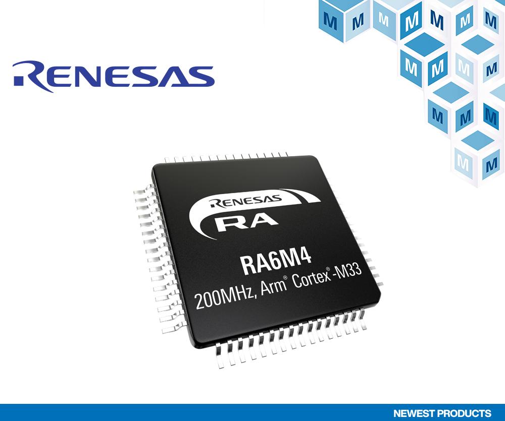 贸泽开售Renesas RA6M4 MCU 为物联网和工业应用增强安全性